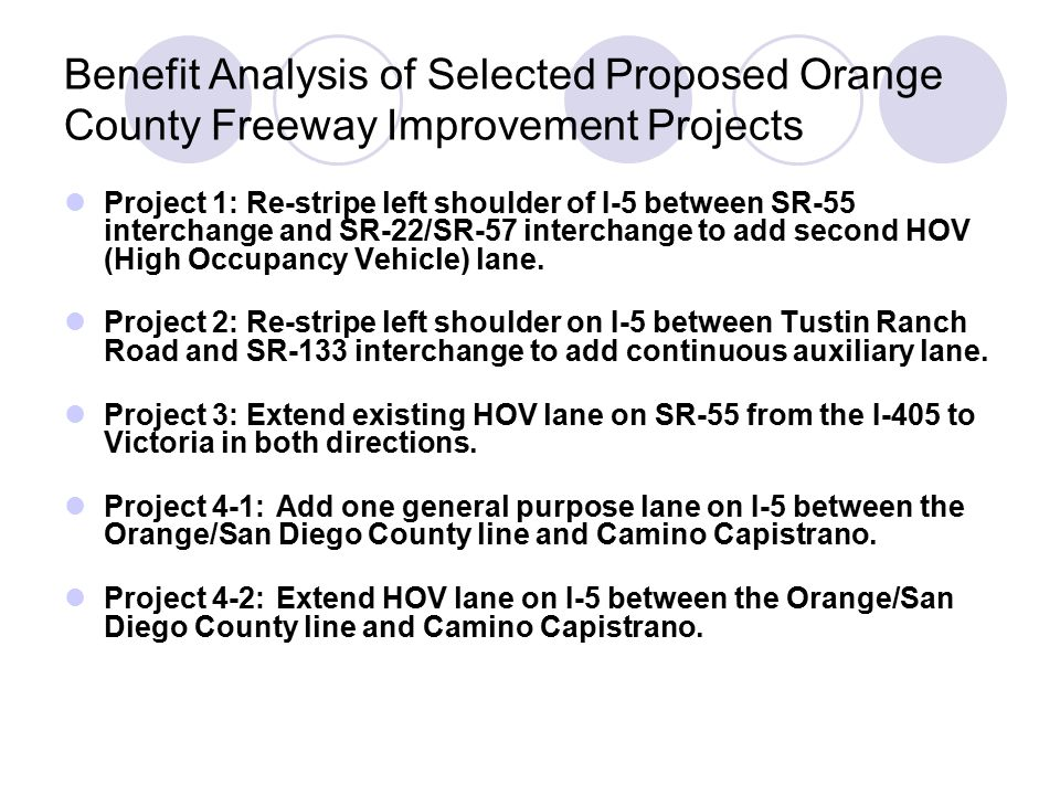 Benefit Analysis of Selected Proposed Orange County Freeway Improvement Projects Project 1: Re-stripe left shoulder of I-5 between SR-55 interchange and SR-22/SR-57 interchange to add second HOV (High Occupancy Vehicle) lane.