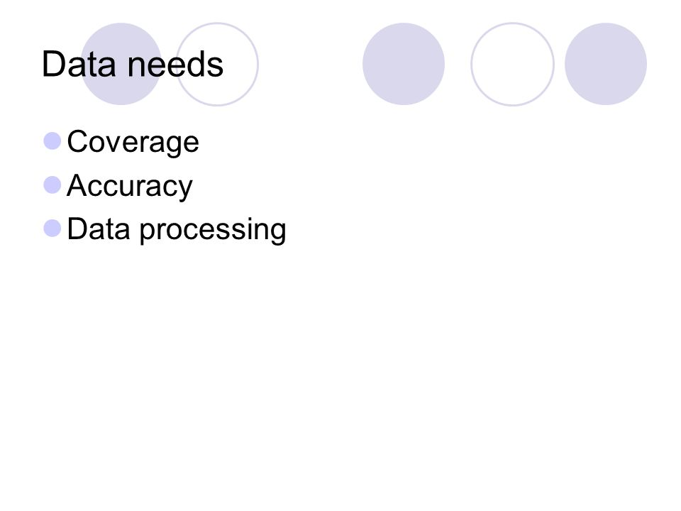 Data needs Coverage Accuracy Data processing