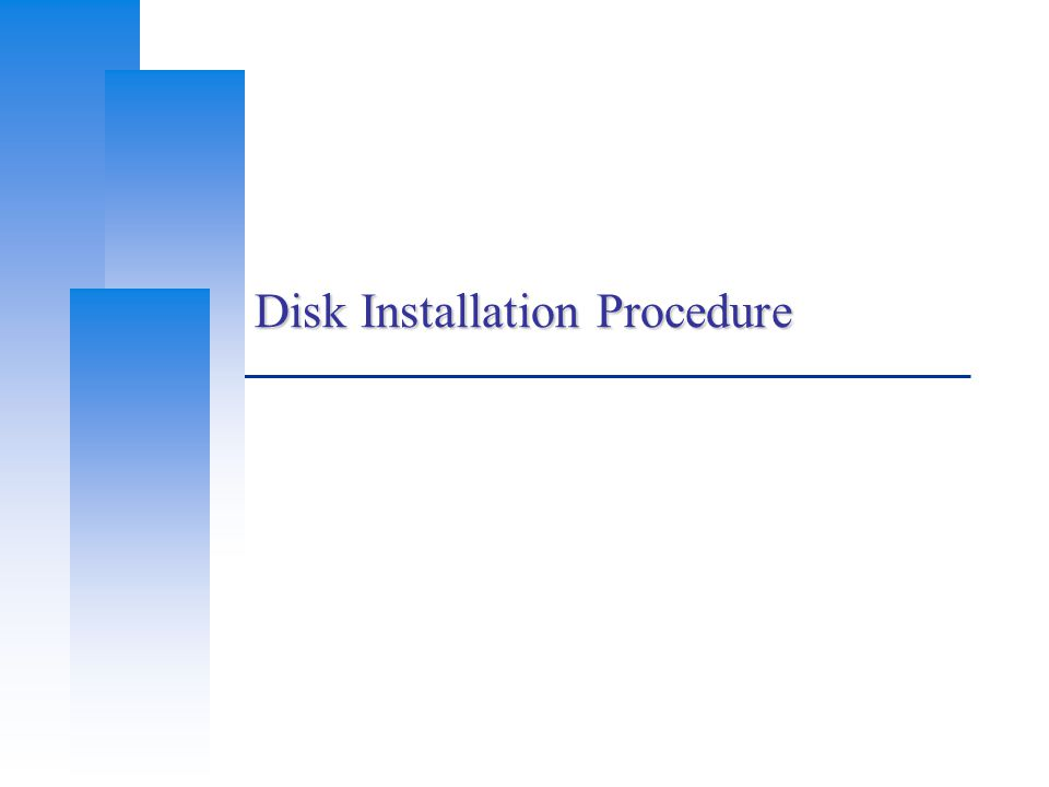 Disk Installation Procedure