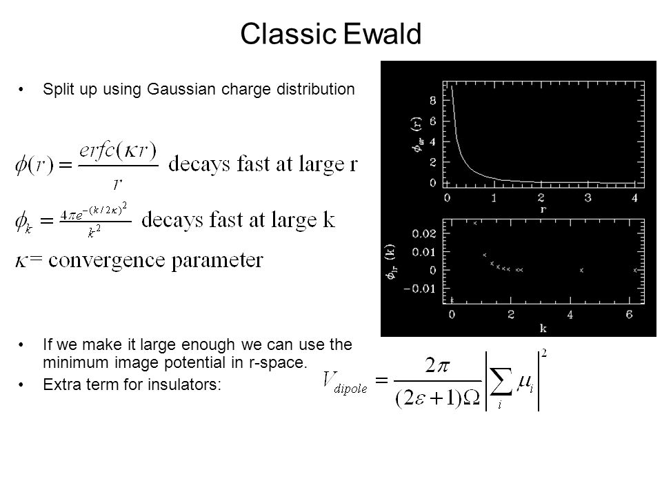 Classic Ewald Split up using Gaussian charge distribution If we make it large enough we can use the minimum image potential in r-space.