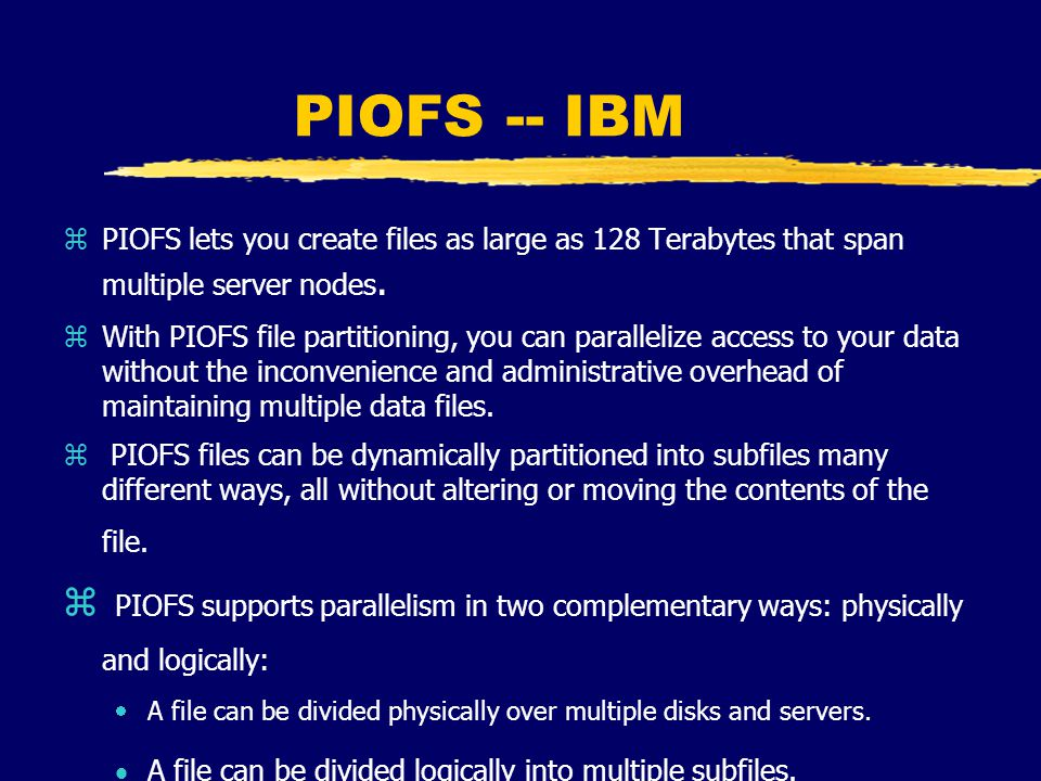 PIOFS -- IBM zPIOFS lets you create files as large as 128 Terabytes that span multiple server nodes.