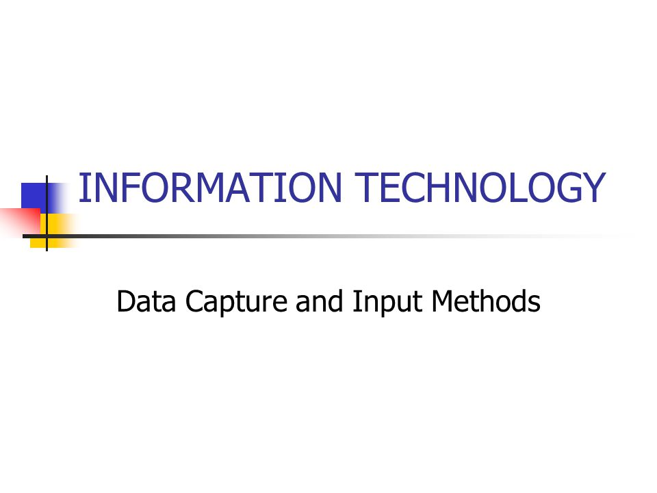 INFORMATION TECHNOLOGY Data Capture and Input Methods