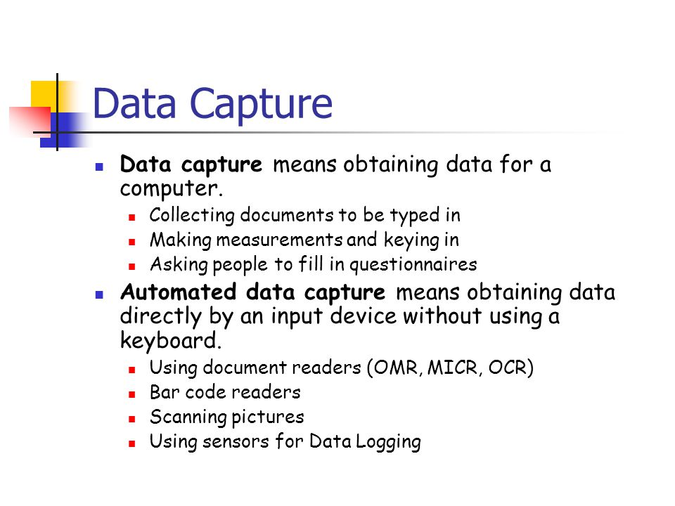 Data Capture Data capture means obtaining data for a computer.