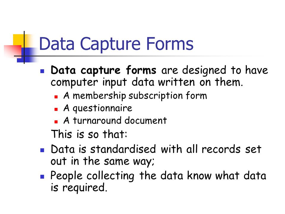 Data Capture Forms Data capture forms are designed to have computer input data written on them.