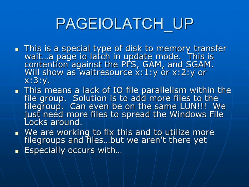 PAGEIOLATCH_UP This is a special type of disk to memory transfer wait…a page io latch in update mode.