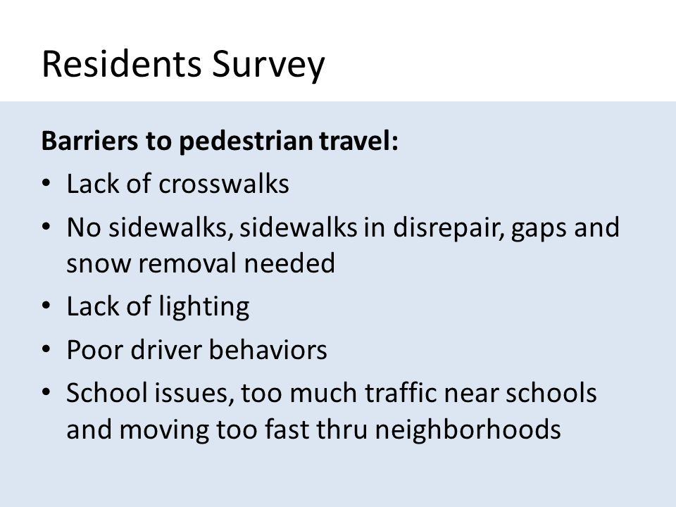 Planner Engineer Survey Barriers to implementing pedestrian facilities: Inadequate funding Lack of staffing and training Lack of pedestrian inventory/network Lack of understanding of health & economic benefits of walking Consideration for disabled users