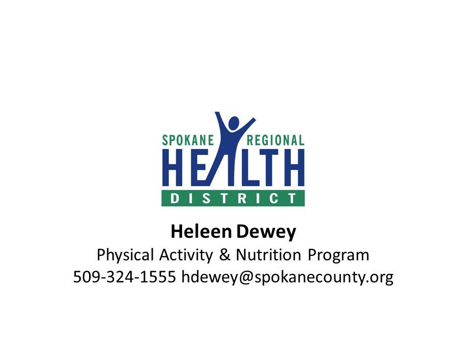 Heleen Dewey Physical Activity & Nutrition Program 509-324-1555 hdewey@spokanecounty.org