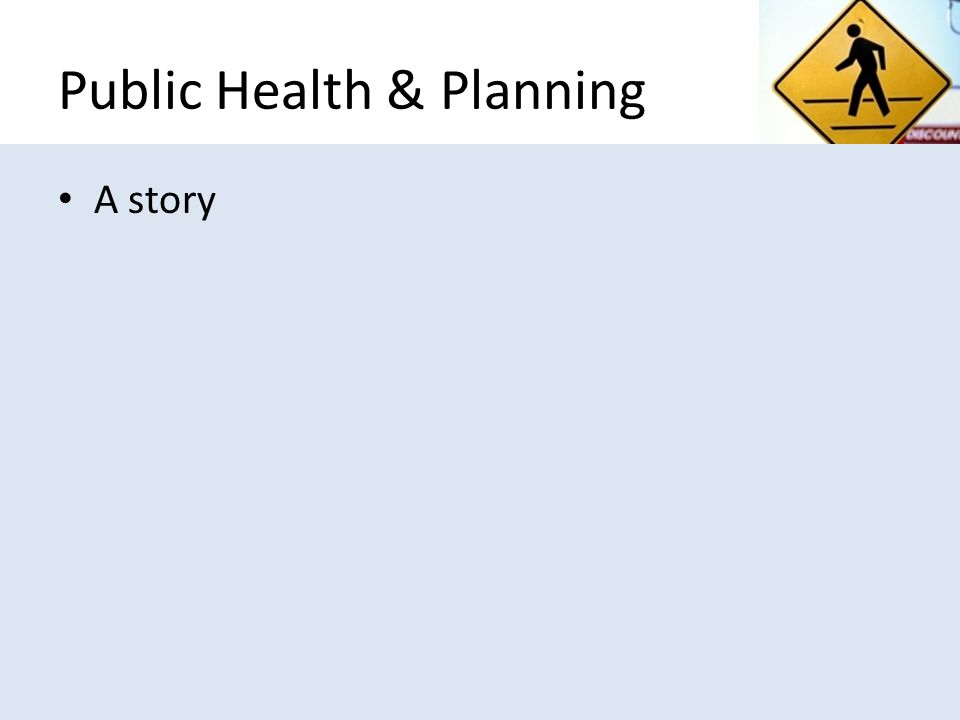 Public Health & Planning A story