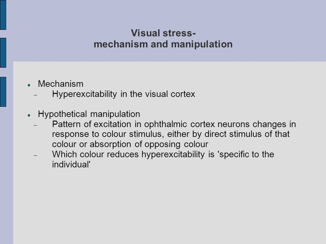 Visual stress- mechanism and manipulation Mechanism  Hyperexcitability in the visual cortex Hypothetical manipulation  Pattern of excitation in opht