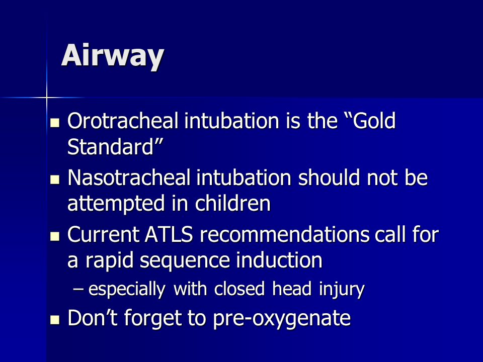 The Great Debate Orotracheal intubation the Gold Standard Orotracheal intubation the Gold Standard Numerous studies suggest intubated head injury patients had worse outcome Numerous studies suggest intubated head injury patients had worse outcome –Prolonged initial hypoxic period during RSI –Significant period of HYPOcarbia post intubation –Must monitor both SaO 2 and ETCO 2