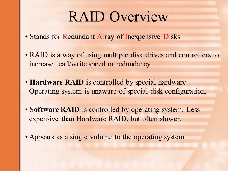 RAID Overview Stands for Redundant Array of Inexpensive Disks.