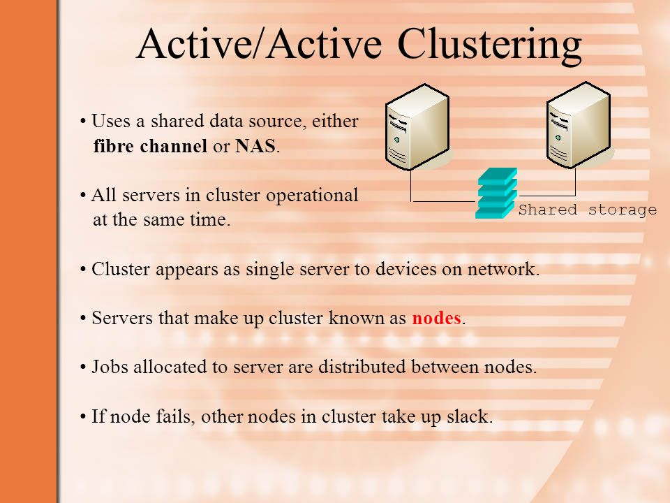 Active/Active Clustering Uses a shared data source, either fibre channel or NAS.