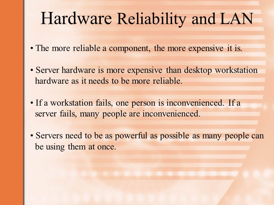 Hardware Reliability and LAN The more reliable a component, the more expensive it is.