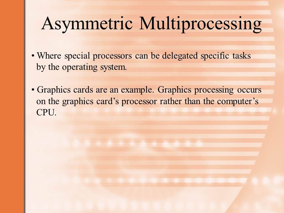 Symmetric Multiprocessing Symmetric multiprocessing involves having several processors of the same make and model working in parallel.