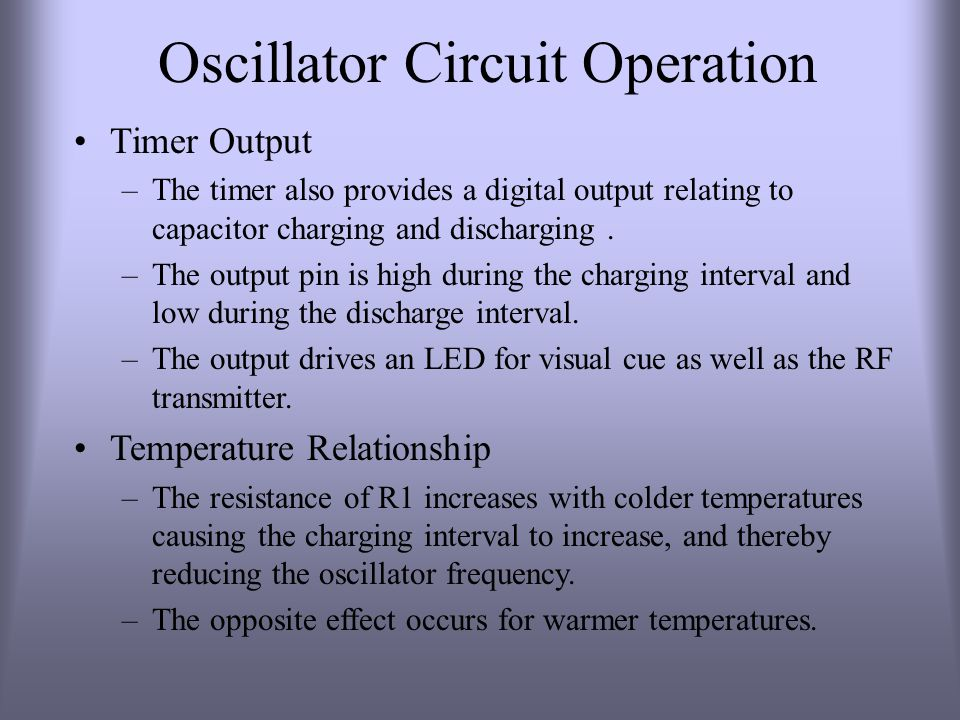 Oscillator Circuit Operation Timer Output –The timer also provides a digital output relating to capacitor charging and discharging. –The output pin is