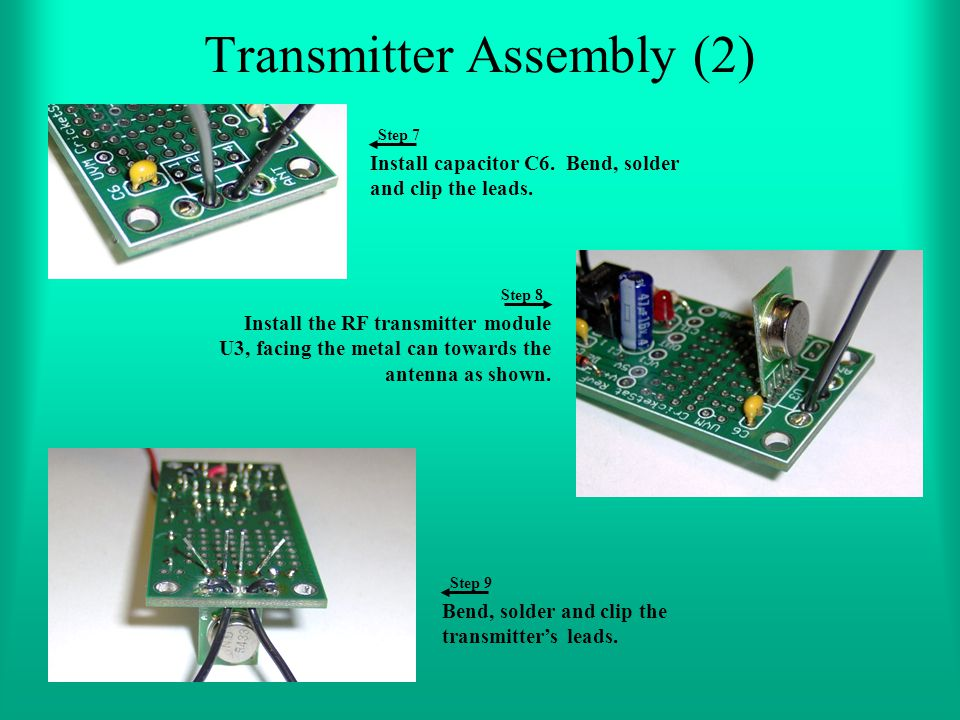 Transmitter Assembly (2) Install capacitor C6. Bend, solder and clip the leads. Step 7 Install the RF transmitter module U3, facing the metal can towa
