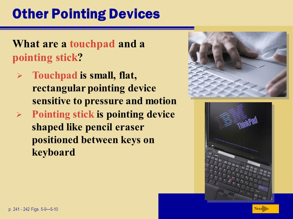 Other Pointing Devices What are a touchpad and a pointing stick.