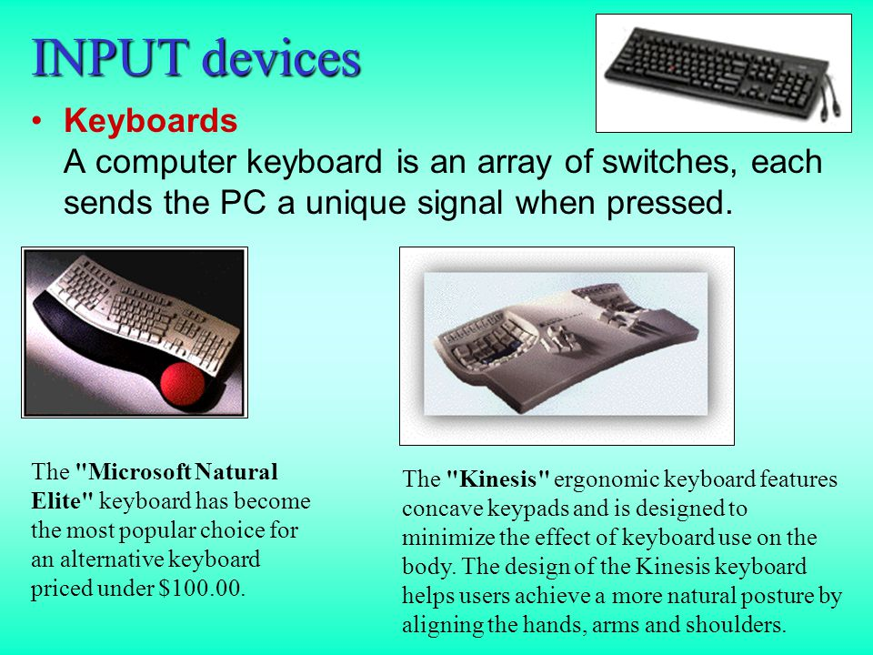INPUT devices Mice In the early 1980s the first PCs were equipped with the traditional user input device - a keyboard.