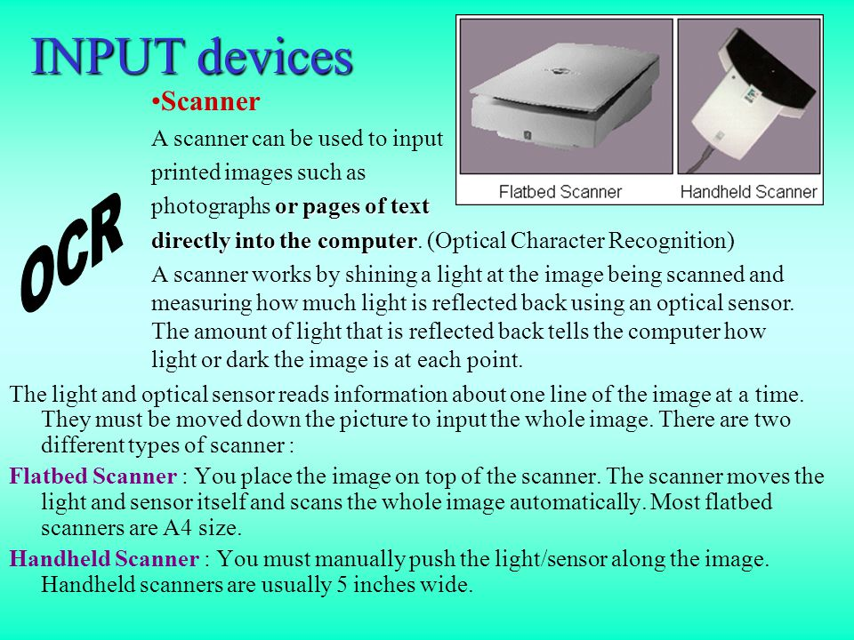 INPUT devices The light and optical sensor reads information about one line of the image at a time.