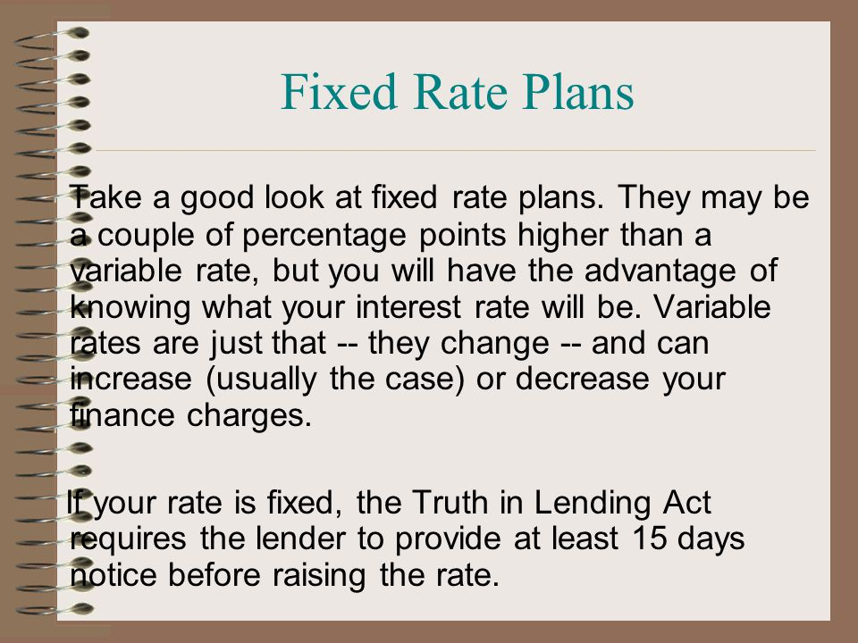 Fixed Rate Plans Take a good look at fixed rate plans.