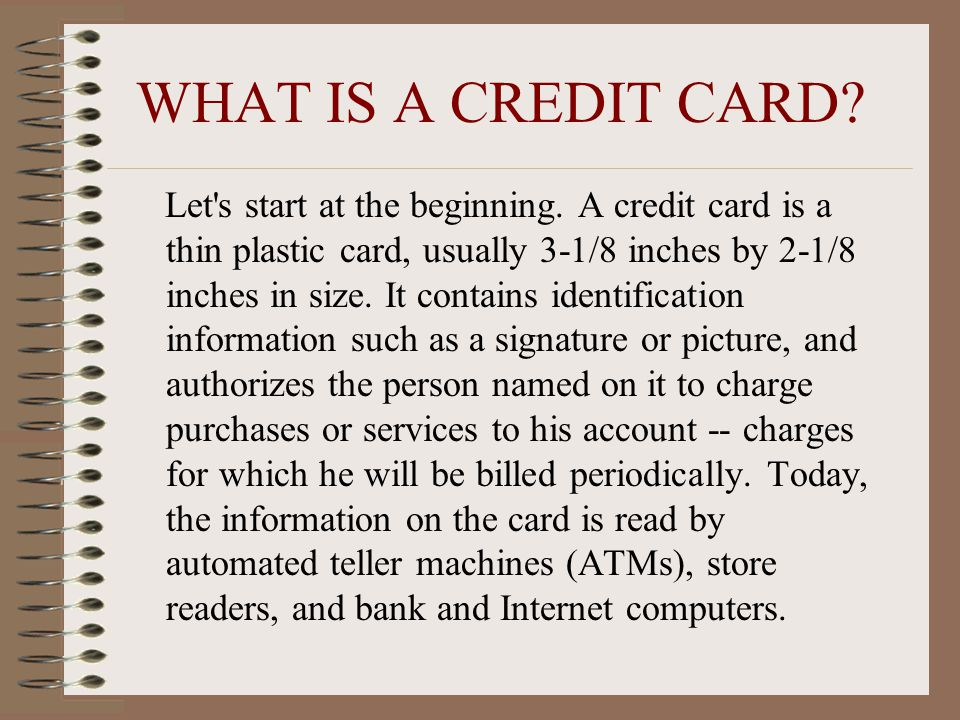 WHAT IS A CREDIT CARD. Let s start at the beginning.