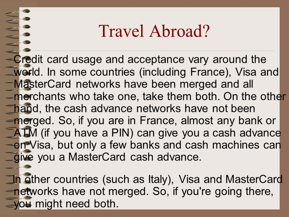 Travel Abroad. Credit card usage and acceptance vary around the world.