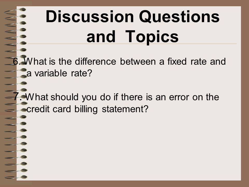 Discussion Questions and Topics 6. What is the difference between a fixed rate and a variable rate.
