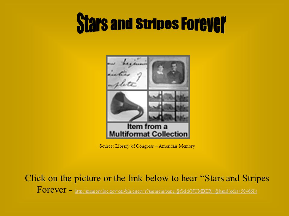 Click on the picture or the link below to hear Stars and Stripes Forever - http://memory.loc.gov/cgi-bin/query/r ammem/papr:@field(NUMBER+@band(edrs+50466l)) http://memory.loc.gov/cgi-bin/query/r ammem/papr:@field(NUMBER+@band(edrs+50466l))