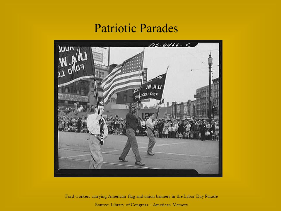 Patriotic Parades Ford workers carrying American flag and union banners in the Labor Day Parade Source: Library of Congress – American Memory