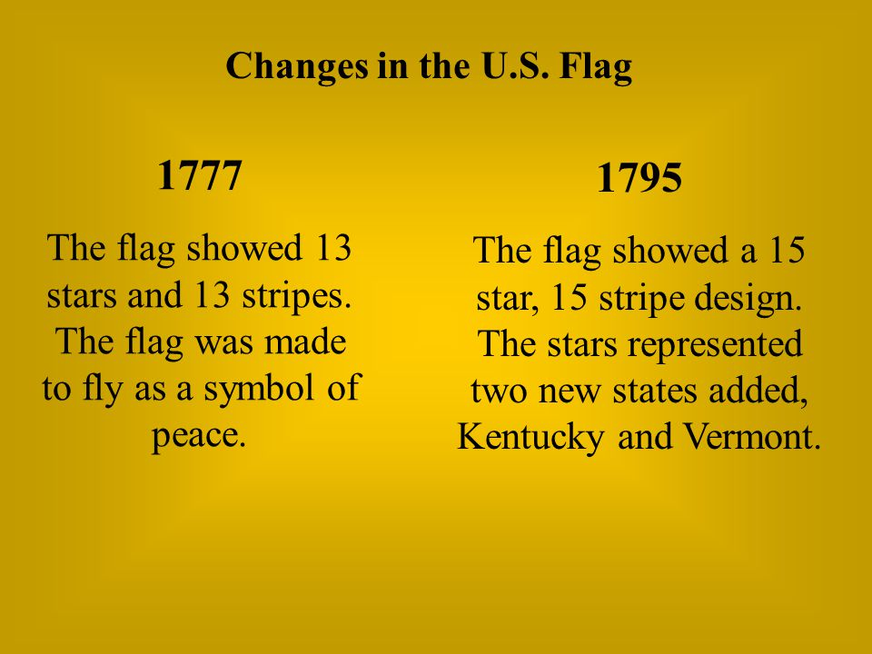 1777 The flag showed 13 stars and 13 stripes. The flag was made to fly as a symbol of peace.