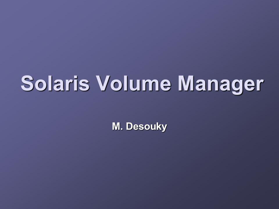 Solaris Volume Manager M. Desouky