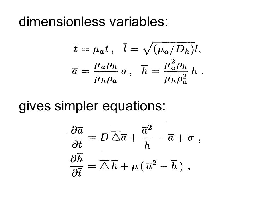 dimensionless variables: gives simpler equations: