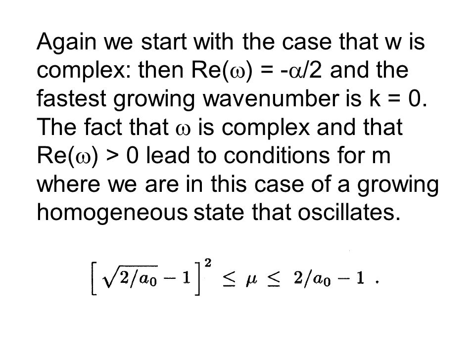 Again we start with the case that w is complex: then Re(  ) = -  /2 and the fastest growing wavenumber is k = 0.