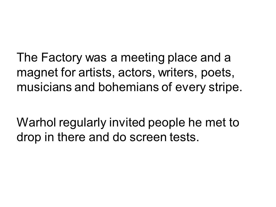 The Factory was a meeting place and a magnet for artists, actors, writers, poets, musicians and bohemians of every stripe.