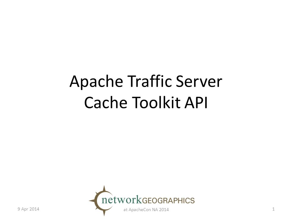 Apache Traffic Server Cache Toolkit API 9 Apr 2014 at ApacheCon NA 2014 1