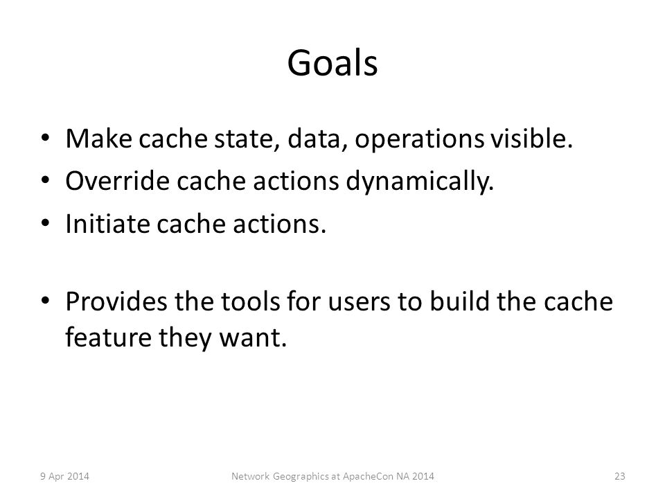 Goals Make cache state, data, operations visible. Override cache actions dynamically.