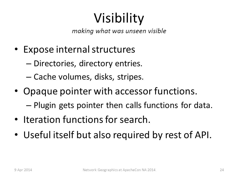 Visibility making what was unseen visible Expose internal structures – Directories, directory entries.