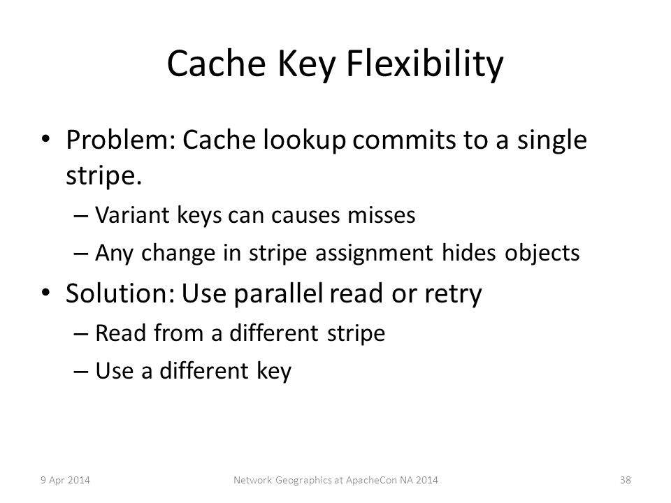 Cache Key Flexibility Problem: Cache lookup commits to a single stripe.