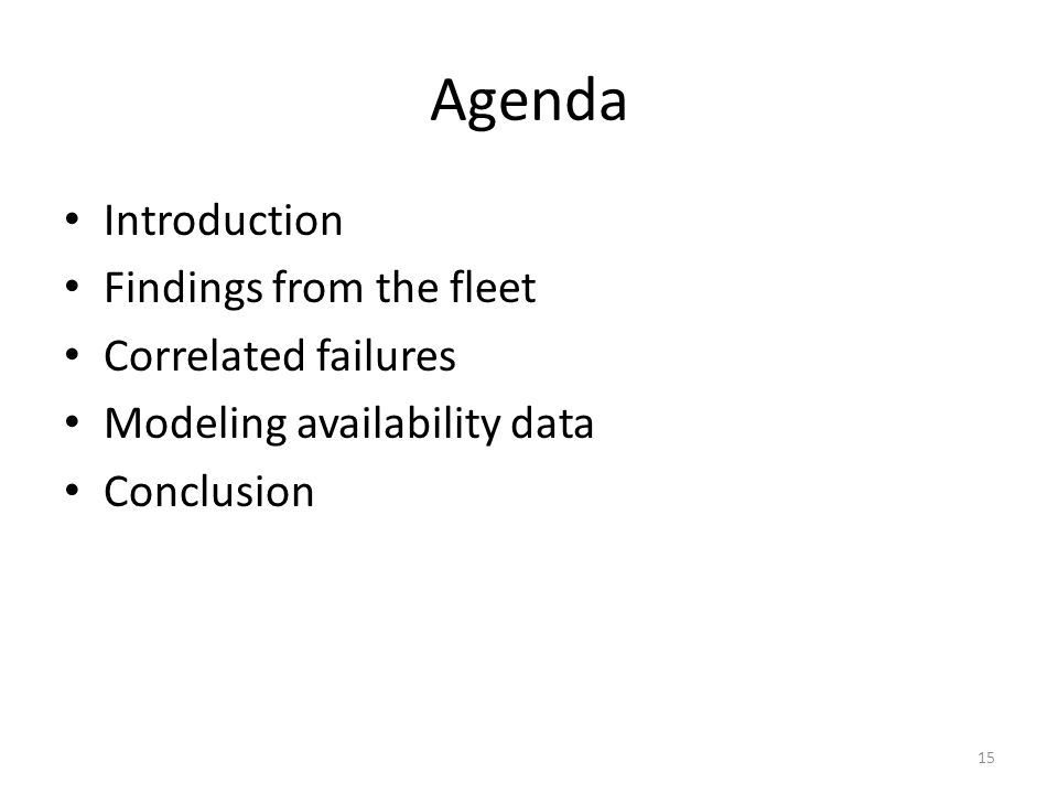 Agenda Introduction Findings from the fleet Correlated failures Modeling availability data Conclusion 15