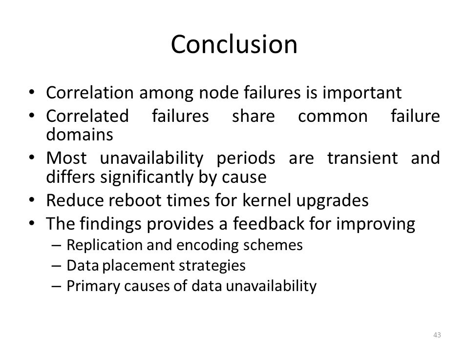 Conclusion Correlation among node failures is important Correlated failures share common failure domains Most unavailability periods are transient and