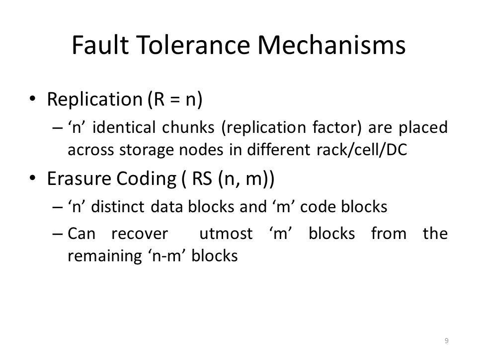 Fault Tolerance Mechanisms Replication (R = n) – 'n' identical chunks (replication factor) are placed across storage nodes in different rack/cell/DC E