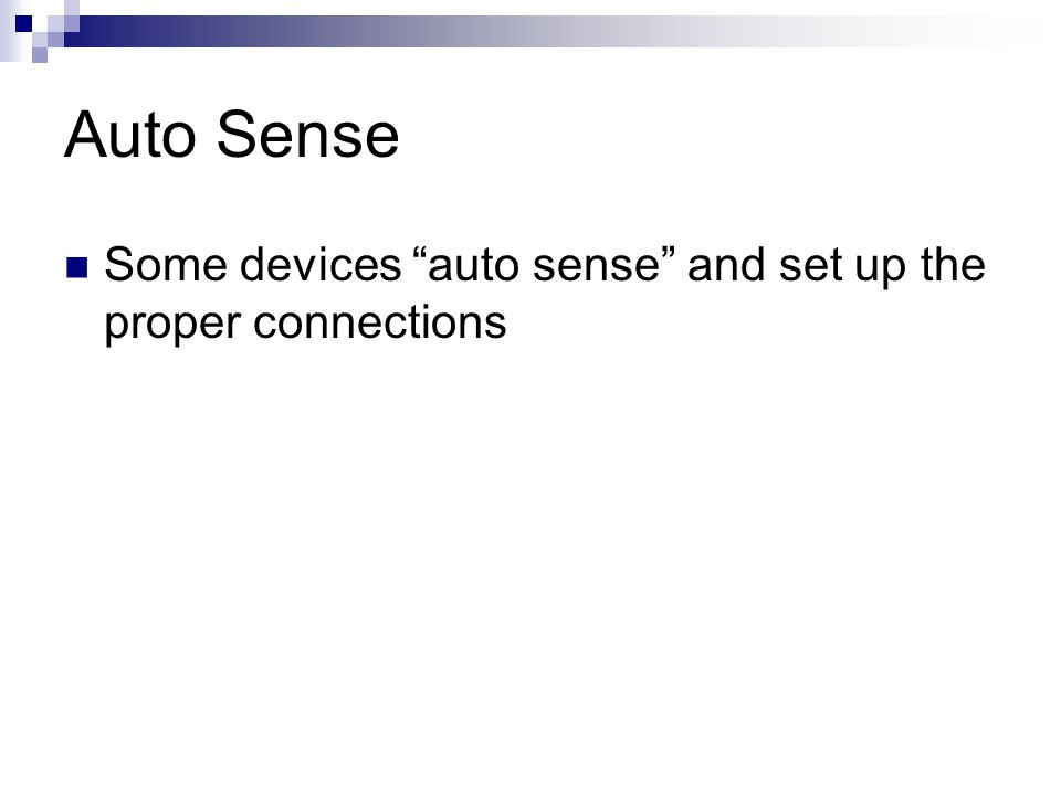 "Auto Sense Some devices ""auto sense"" and set up the proper connections"
