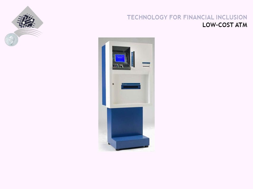 TECHNOLOGY FOR FINANCIAL INCLUSION LOW-COST ATM