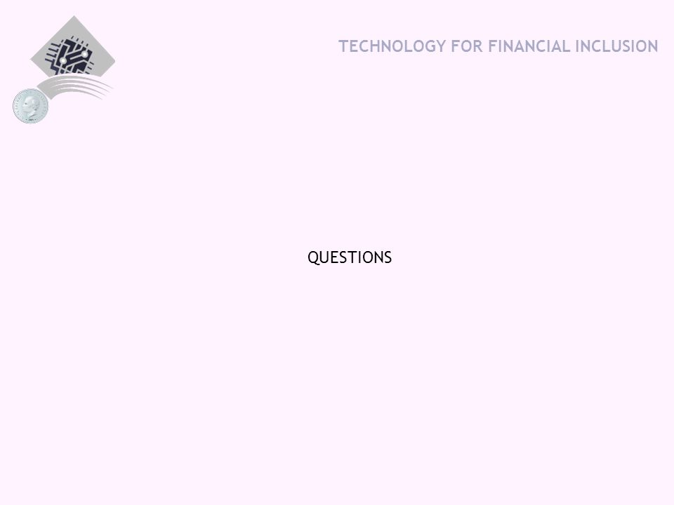 TECHNOLOGY FOR FINANCIAL INCLUSION QUESTIONS