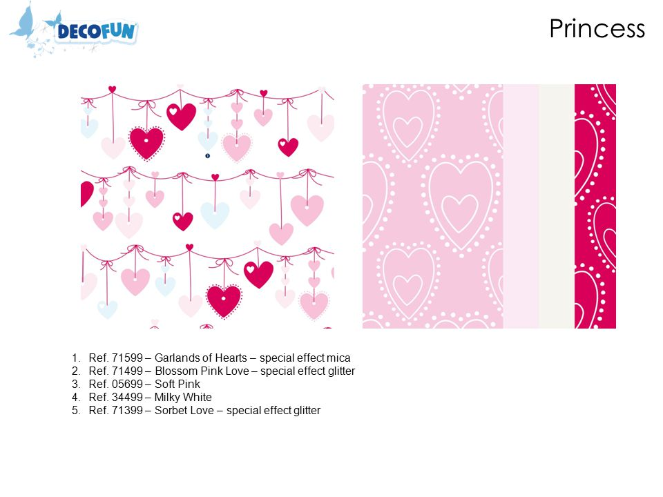 Princess 1.Ref. 71599 – Garlands of Hearts – special effect mica 2.Ref.