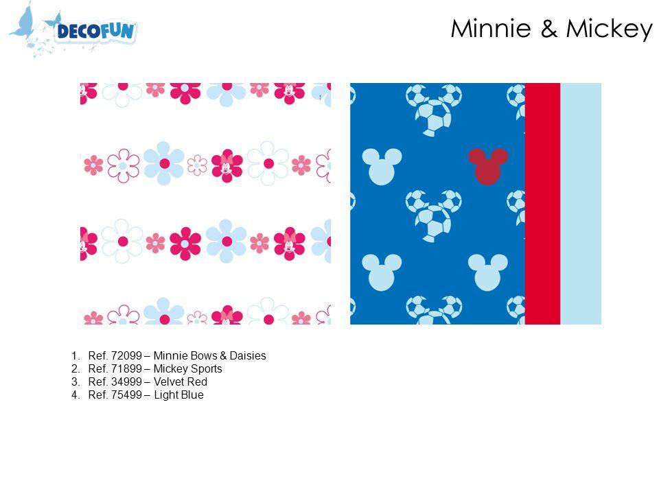 Minnie & Mickey 1.Ref. 72099 – Minnie Bows & Daisies 2.Ref.