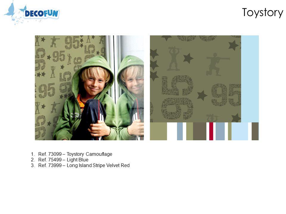 Toystory 1.Ref. 73099 – Toystory Camouflage 2.Ref. 75499 – Light Blue 3.Ref. 73999 – Long Island Stripe Velvet Red