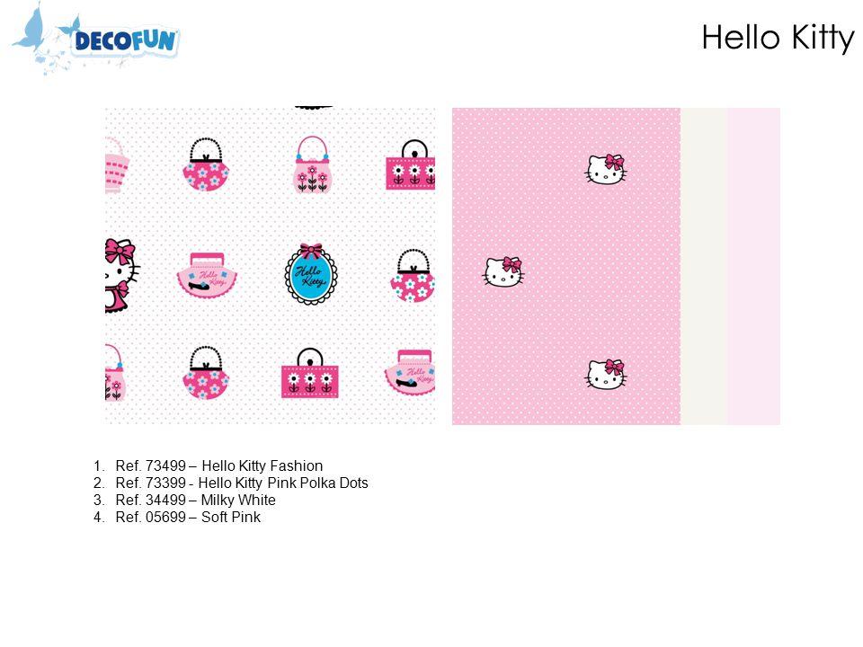 Hello Kitty 1.Ref. 73499 – Hello Kitty Fashion 2.Ref.