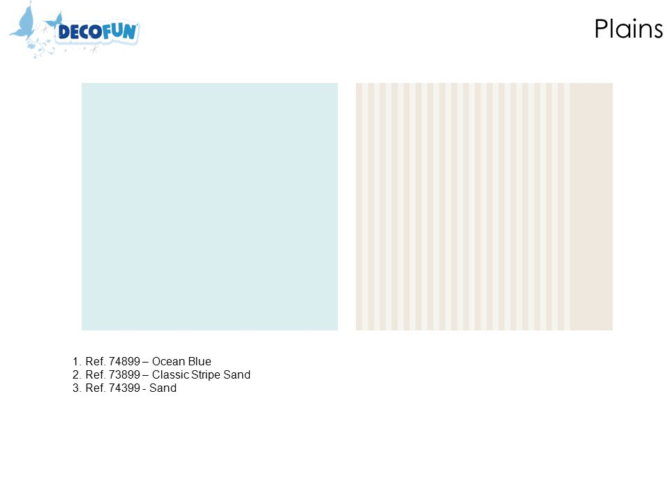 Plains 1. Ref. 74899 – Ocean Blue 2. Ref. 73899 – Classic Stripe Sand 3. Ref. 74399 - Sand