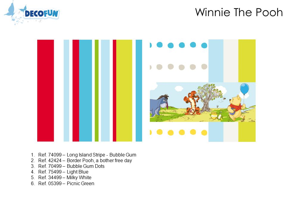 Winnie The Pooh 1.Ref. 74099 – Long Island Stripe - Bubble Gum 2.Ref. 42424 – Border Pooh, a bother free day 3.Ref. 70499 – Bubble Gum Dots 4.Ref. 754